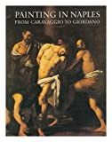 img - for Painting in Naples, 1606-1705 from Caravaggio to Giordano book / textbook / text book