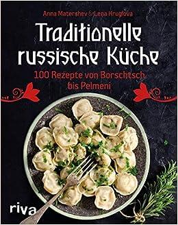 Traditionelle russische Küche: 100 Rezepte von Borschtsch ...