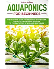 Aquaponics for beginners: The definitive guide for beginners step by step to build your aquaponics and the cultivation of organic vegetables