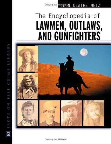 The Encyclopedia of Lawmen, Outlaws, and Gunfighters (Facts on File Crime Library)