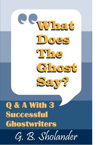 What Does The Ghost Say: Q&A With 3 Successful Ghostwriters