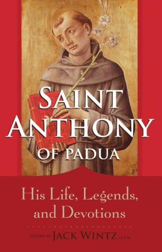 Saint Anthony of Padua: His Life, Legends, and Devotions ()