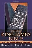 The Hidden King James Bible, Deane Kogelschatz, 0595265359