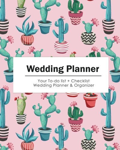 Wedding Planner: The Colorful Cactus Flower | Your To-do List + Wedding Checklist Planner & Organizer (Size 8x10)