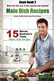 Easy Recipes: Healthy Recipes: Best Recipes: Cook book 2: 15 minute Bachelor's Tasty Main Dish Recipes: Dive into the Sea of the Easiest and Tastiest Main Dish Recipes (15 Minute Recipes) (Volume 2)