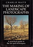 The Making of Landscape Photographs, Charlie Waite, 1855850699