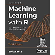 Machine Learning with R - Third Edition: Expert techniques for predictive modeling