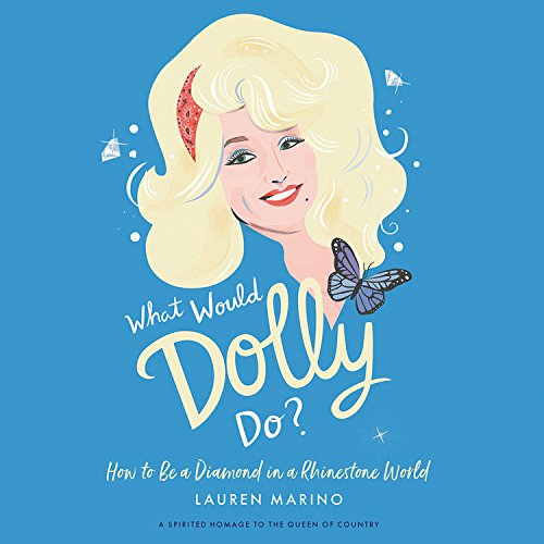What Would Dolly Do?: How to Be a Diamond in a Rhinestone World, Library Edition
