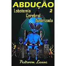 Abdução - Parte II: Lobotomia Cerebral Autorizada (Adução & Abdução Livro 5)