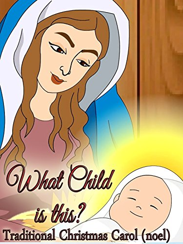 What Child is this? Traditional Christmas Carol (noel)