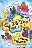 Welcome To Timor-Leste Kids Travel Journal: 6x9 Children Travel Notebook and Diary I Fill out and Draw I With prompts I Perfect Goft for your child for your holidays in Timor-Leste