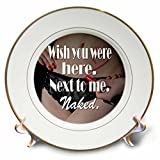 3dRose RinaPiro - Sex Quotes - Wish you were here. Next to me. Naked. - 8 inch Porcelain Plate (cp_261470_1)