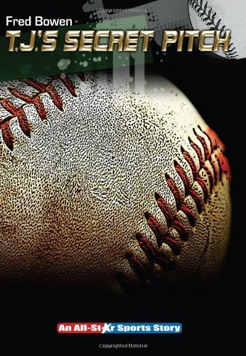 2009 All Star Baseball - T. J.'s Secret Pitch (All-Star Sports Stories: Baseball) by Fred Bowen (2009-08-01)