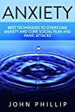 Anxiety: How to Overcome Anxiety, build self esteem and Cure Social Fear and Panic Attacks (Anxiety, Stress, Fear, Social Anxiety, Overcome Shyness Book 1)