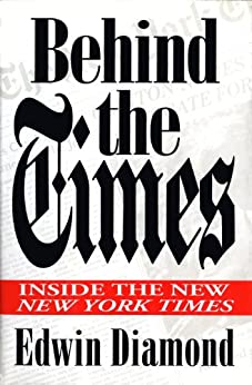 Behind the Times:: Inside the New New York Times by [Diamond, Edwin]
