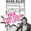 Rock Stars Stole My Life!: A Big Bad Love Affair with Music Audiobook by Mark Ellen Narrated by Mark Ellen