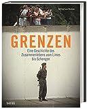 Grenzen: Eine Geschichte des Zusammenlebens vom Limes bis Schengen