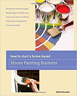 Book How to Start a Home-based House Painting Business (Home-Based Business Series) 1st edition by Bouziden, Deborah (2011)