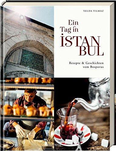 Ein Tag in Istanbul: Rezepte & Geschichten vom Bosporus