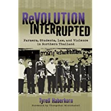 Revolution Interrupted: Farmers, Students, Law, and Violence in Northern Thailand