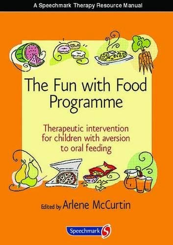 The Fun with Food Programme: Therapeutic Intervention for Children with Aversion to Oral Feeding (Speechmark Therapy Resource Manual) by Routledge