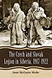 The Czech and Slovak Legion in Siberia, 1917-1922 by Joan Mcguire Mohr front cover