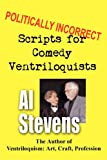 Politically Incorrect Scripts for Comedy Ventriloquists, Al Stevens, 1463595921