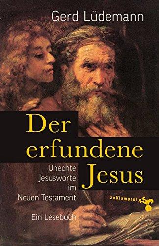 Der erfundene Jesus: Unechte Jesusworte im Neuen Testament