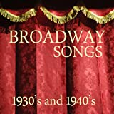Broadway Songs - 1930s and 1940s Music