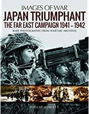 Japan Triumphant: The Far East Campaign. Rare Photographs from Wartime Archives