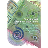 Nutrition and Traumatic Brain Injury: Improving Acute and Subacute Health Outcomes...