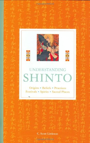 Understanding Shinto : Origins, Beliefs, Practices, Festivals, Spirits, Sacred Places