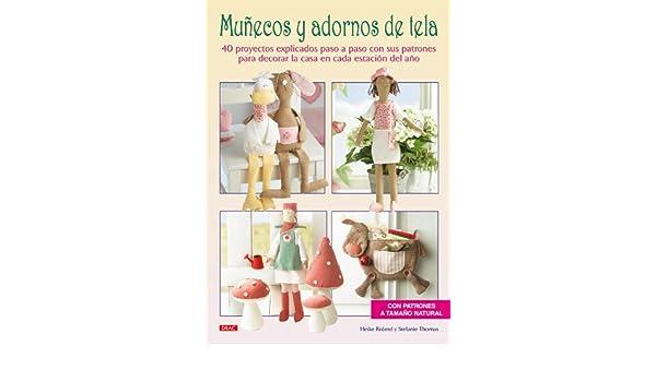 Munecos y adornos de tela / Dolls and Fabric Decorations: 40 proyectos explicados paso a paso con sus patrones para decorar la casa en cada estacion ... in ...