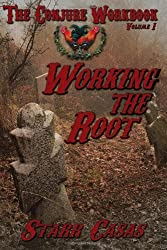 By Starr Casas - The Conjure Workbook Volume 1: Working the Root (3/25/13)
