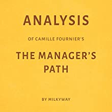 Analysis of Camille Fournier's The Manager's Path Audiobook by  Milkyway Media Narrated by Dwight Equitz