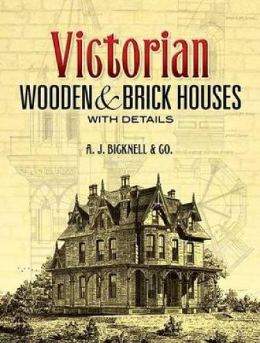 Victorian House Architecture (Victorian Wooden and Brick Houses with Details (Dover Architecture))