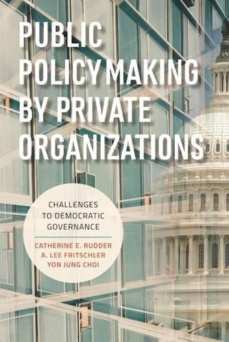 Read Online Public Policymaking by Private Organizations: Challenges to Democratic Governance pdf epub