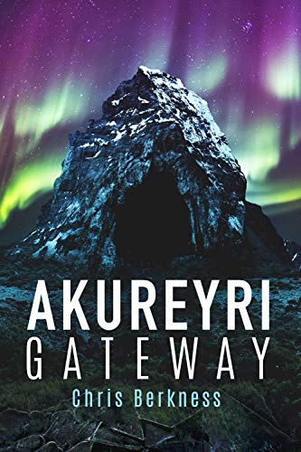 Akureyri Gateway: Apocalypse Part II by [Berkness, Chris]