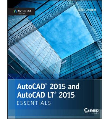 By Scott Onstott AutoCAD 2015 and AutoCAD LT 2015 Essentials: Autodesk Official Press (1st Edition)