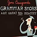 Grammar Snobs Are Great Big Meanies: A Guide to Language for Fun and Spite Audiobook by June Casagrande Narrated by Shelley Frasier