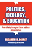 Politics, Ideology & Education: Federal Policy During the Clinton and Bush Administrations