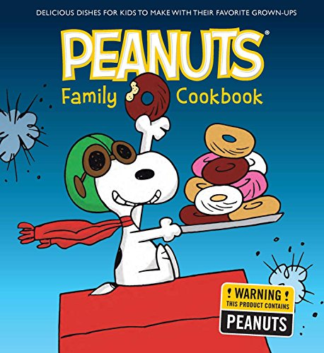 The Peanuts Family Cookbook: Delicious Dishes for Kids to Make with Their Favorite Grown-Ups by Weldon Owen