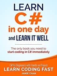 C#: Learn C# in One Day and Learn It Well. C# for Beginners with Hands-on Project. (Learn Coding Fast with Han