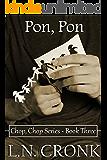 Pon, Pon (Chop, Chop Series Book 3)