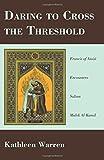 Daring to Cross the Threshold: Francis of Assisi Encounters Sultan Malek Al-Kamil