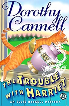 The Trouble with Harriet: An Ellie Haskell Mystery by [Cannell, Dorothy]