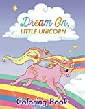 Dream On, Little Unicorn: Coloring Book for Kids
