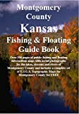 Montgomery County Kansas Fishing & Floating Guide Book: Complete fishing and floating information for Montgomery County Kansas (Kansas Fishing & Floating Guide Books)