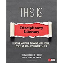 This Is Disciplinary Literacy: Reading, Writing, Thinking, and Doing . . . Content Area by Content Area