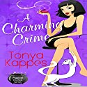 A Charming Crime : A Magical Cures Mystery, Book 1 Audiobook by Tonya Kappes Narrated by Karen Savage